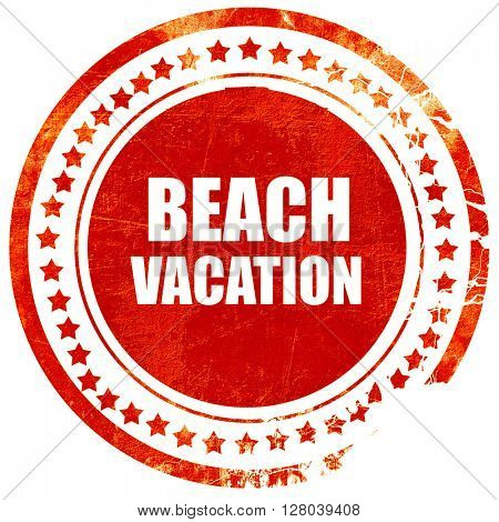 beach vacation, grunge red rubber stamp on a solid white backgro