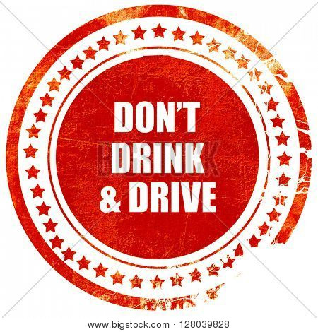 don't drink and drive, grunge red rubber stamp on a solid white