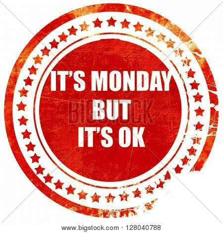 it's monday but it's ok, grunge red rubber stamp on a solid whit