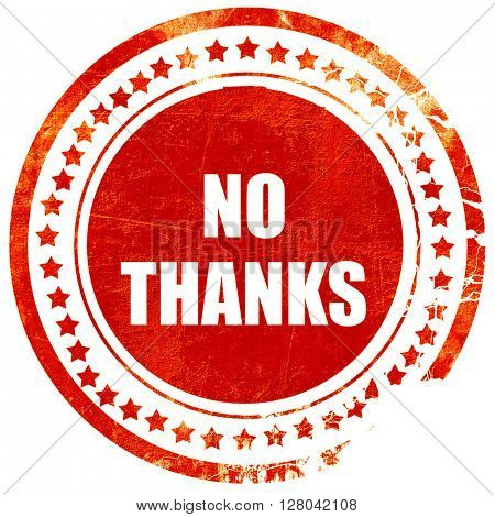 no thanks sign, grunge red rubber stamp on a solid white backgro