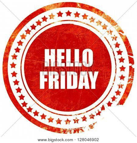 hello friday, grunge red rubber stamp  on a solid white background