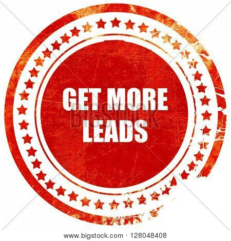 get more leads, grunge red rubber stamp on a solid white background