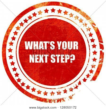 what's your next step, grunge red rubber stamp on a solid white