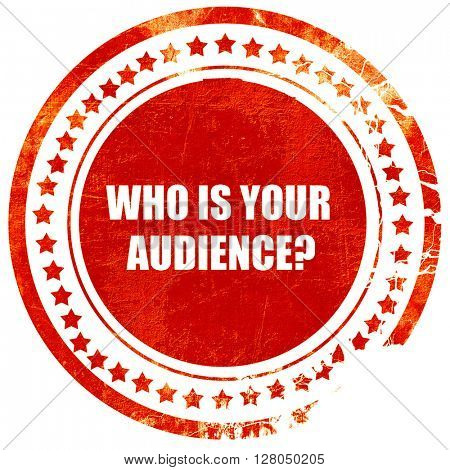 who is your audience, grunge red rubber stamp on a solid white b