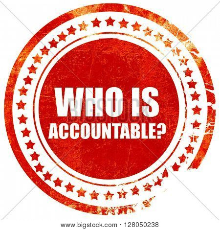 who is accountable, grunge red rubber stamp on a solid white bac