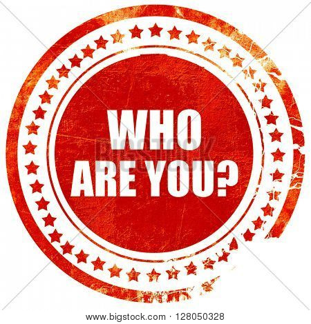 who are you?, grunge red rubber stamp on a solid white backgroun