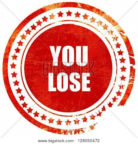 you lose, grunge red rubber stamp on a solid white background