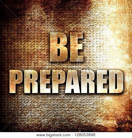 be prepared, written on vintage metal texture