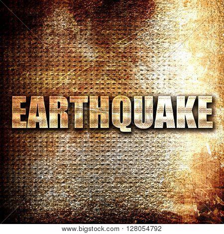 earthquake, written on vintage metal texture