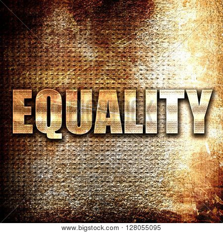 equality, written on vintage metal texture