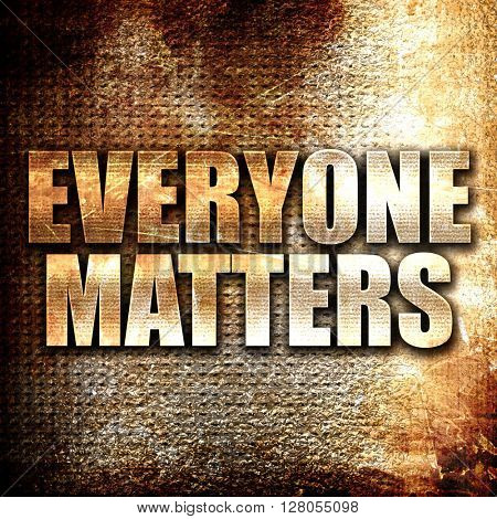 everyone matters, written on vintage metal texture