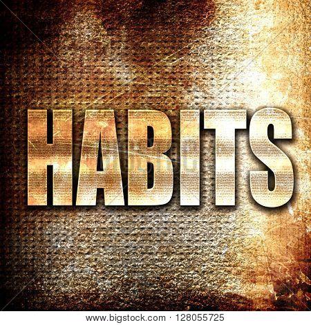 habits, written on vintage metal texture
