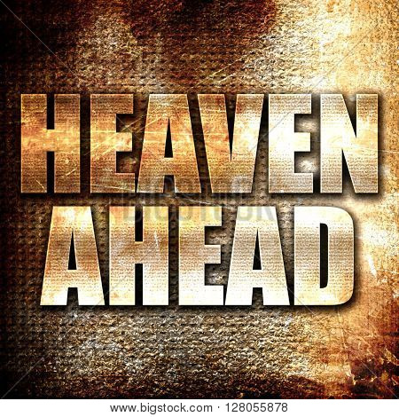 heaven ahead, written on vintage metal texture