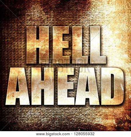 hell ahead, written on vintage metal texture