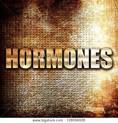hormones, written on vintage metal texture