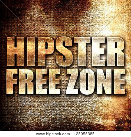hipster free zone, written on vintage metal texture