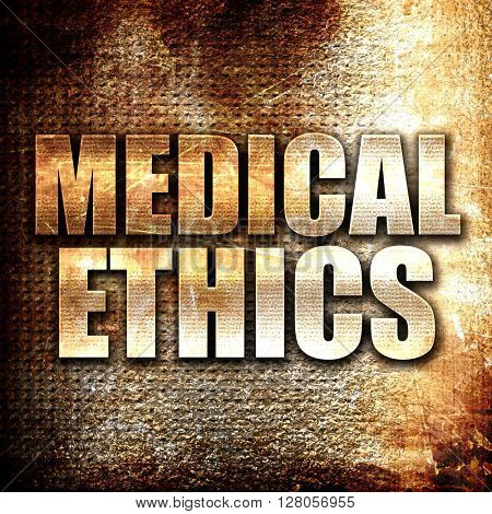 medical ethics, written on vintage metal texture