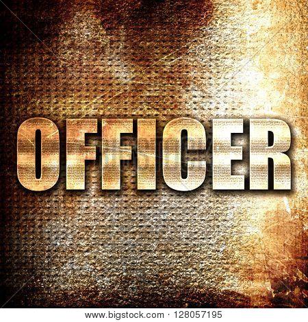 officer, written on vintage metal texture