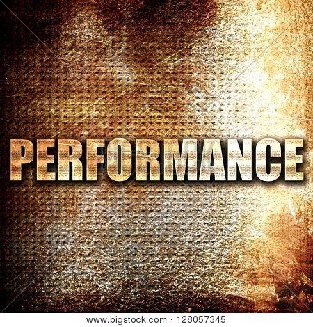 performance, written on vintage metal texture
