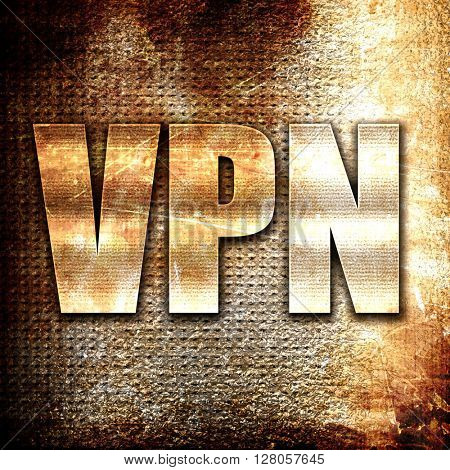 vpn, written on vintage metal texture