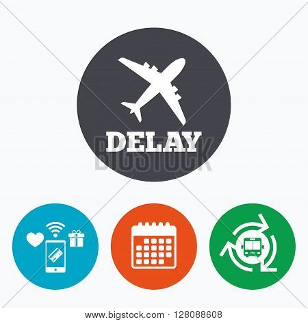 Delayed flight sign icon. Airport delay symbol. Airplane icon. Mobile payments, calendar and wifi icons. Bus shuttle.