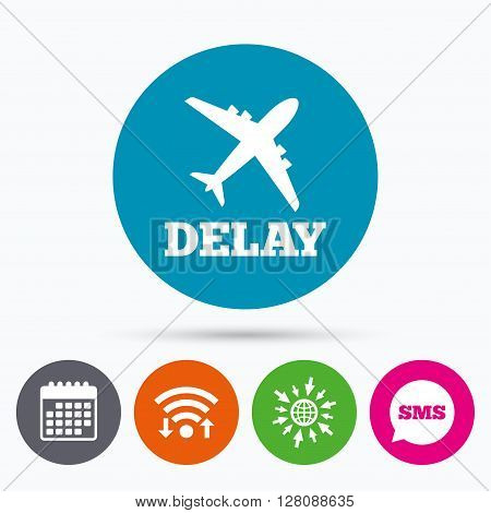 Wifi, Sms and calendar icons. Delayed flight sign icon. Airport delay symbol. Airplane icon. Go to web globe.