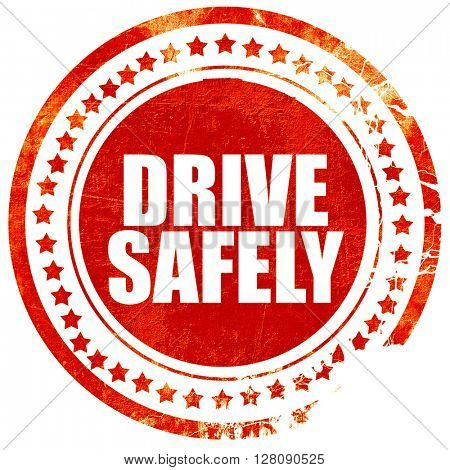 drive safely, grunge red rubber stamp with rough lines and edges