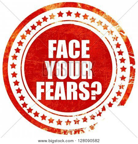 face your fears, grunge red rubber stamp with rough lines and ed