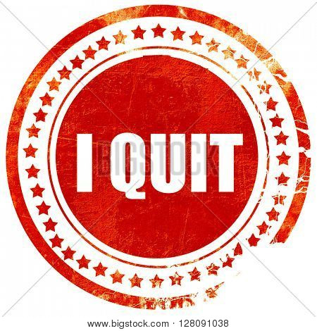 i quit, grunge red rubber stamp with rough lines and edges