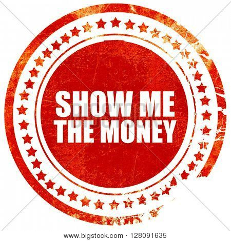 show me the money, grunge red rubber stamp with rough lines and