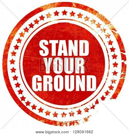 stand your ground, grunge red rubber stamp with rough lines and
