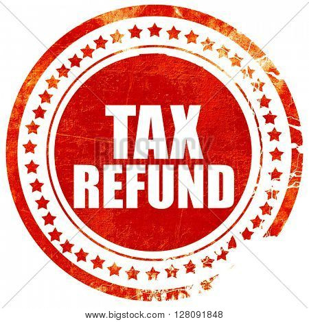 tax refund, grunge red rubber stamp with rough lines and edges
