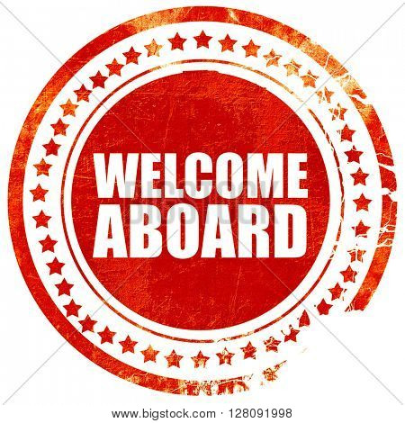 welcome aboard, grunge red rubber stamp with rough lines and edg