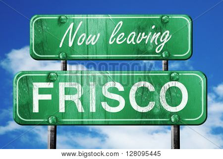 Leaving frisco, green vintage road sign with rough lettering