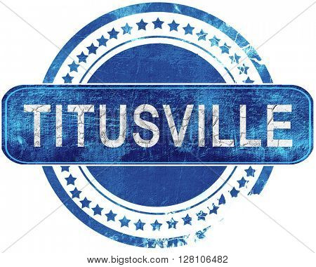 titusville grunge blue stamp. Isolated on white.