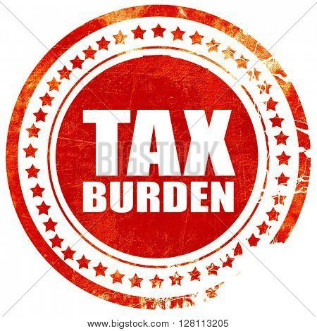 tax burden, red grunge stamp on solid background