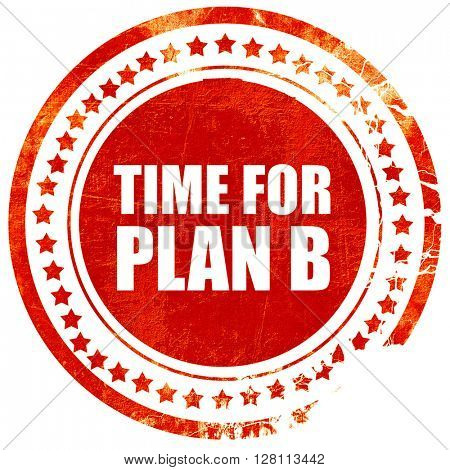 time for plan b, red grunge stamp on solid background