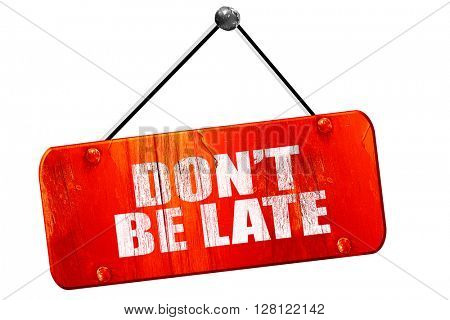 don't be late, 3D rendering, vintage old red sign