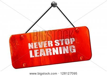 never stop learning, 3D rendering, vintage old red sign