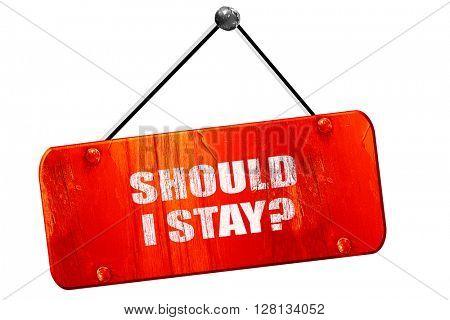 should i stay, 3D rendering, vintage old red sign