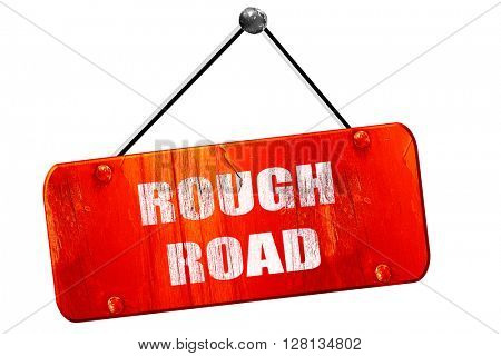 Rough road sign, 3D rendering, vintage old red sign