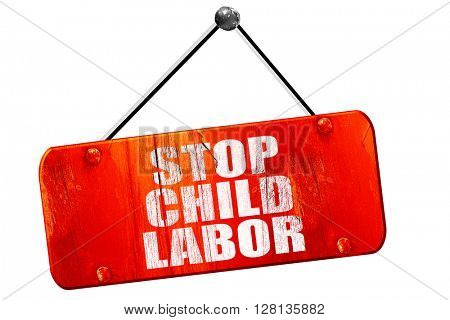 stop child labor, 3D rendering, vintage old red sign