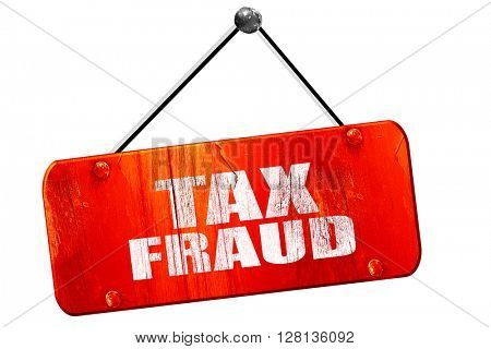 tax fraud, 3D rendering, vintage old red sign