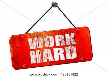 work hard, 3D rendering, vintage old red sign
