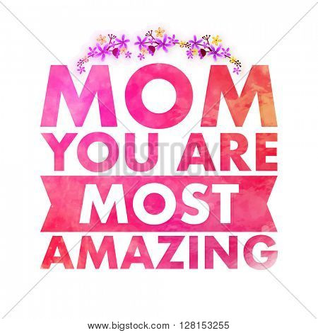 Stylish text Mom You are Most Amazing with flowers decorated white background for Happy Mother's Day celebration.