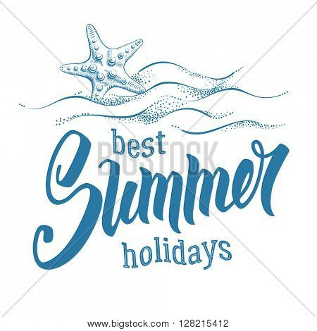 Best Summer Holidays. Word Summer was hand drawn by brush. Calligraphic lettering inscription with starfish and sea waves isolated on white background. Concept motivation image. Vector illustration.