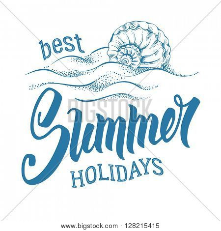 Best Summer Holidays. Word Summer was hand drawn by brush. Calligraphic lettering inscription with shell and sea waves isolated on white background. Concept motivation image. Vector illustration.