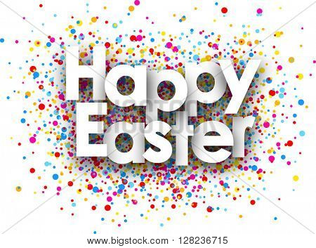 Happy easter paper card with color drops. Vector illustration.