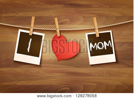 Polariods hanging on a clothesline, spelling out I love mom. Mother's Day background. Vector.