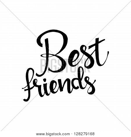 Best friends phrase. Handwritten lettering. Modern Calligraphy. Vector lettering isolated on white background. Best friends hand drawn lettering for your design
